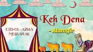 Eid Special | Keh Dena | Eid ul Azha 2017 | Alamgir Hit Songs