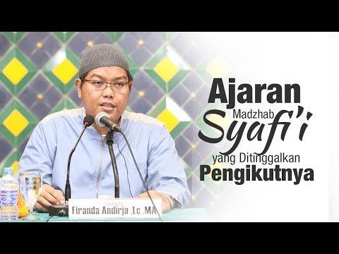 Kajian Islam: Ajaran Madzhab Syafii Yang Ditinggalkan Pengikutnya - Ust. Firanda Andirja, MA