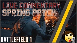 [BF1] Spring Update! - Testing the Patch [Live Commentary]