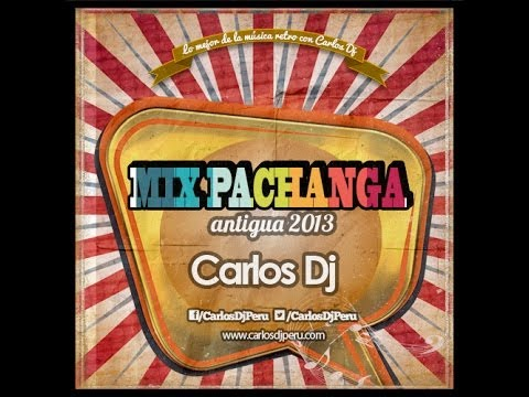 Mix Pachanga Antigua 2013 - Carlos Dj [www.CarlosDjPeru.com]