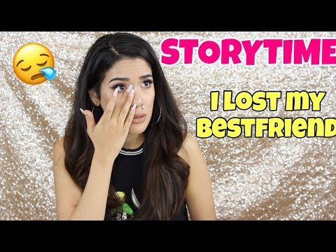 STORYTIME: I LOST MY BEST FRIEND