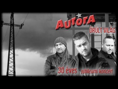 Aurora - 30 éves Jubileumi Koncert. 2014.