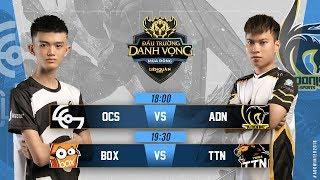 OCS vs ADN   BOX vs TTN - Đấu Trường Danh Vọng Mùa Đông 2018
