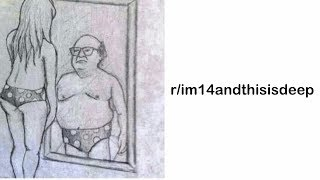 r/im14andthisisdeep Best Posts