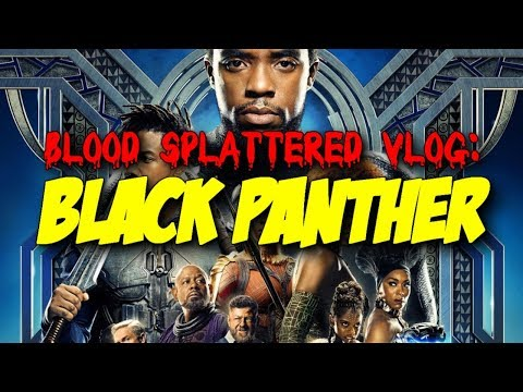 Black Panther (2018) - Blood Splattered Vlog (Action Movie Review)