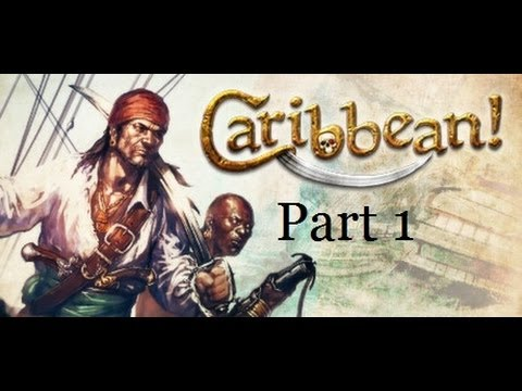 let's play:Caribbean! part 1- let the failure begin