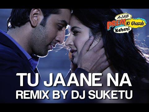 Tu Jaane Na Remix - Ajab Prem Ki Ghazab Kahani | Ranbir Kapoor, Katrina Kaif | Atif Aslam, DJ Suketu