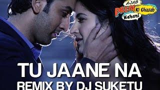 Tu Jaane Na Remix - Ajab Prem Ki Ghazab Kahani   Ranbir Kapoor, Katrina Kaif   Atif Aslam, DJ Suketu