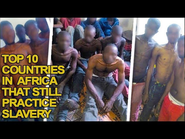 Top 10 Countries in Africa That Still Practice Slavery