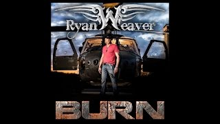 Ryan Weaver Burn