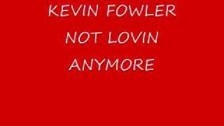 Watch Kevin Fowler Not Lovin Anymore video