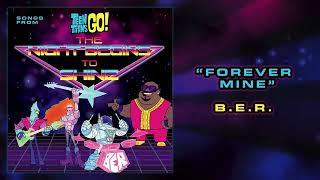 FOREVER MINE (Full Song) | B.E.R. | Teen Titans Go!: The Night Begins To Shine Special