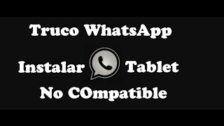 Instalar WhatsApp Messenger en Tablet No Compatible | Tips y Trucos