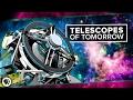 Telescopes of Tomorrow | Space Time