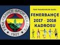 Fenerbahçe 2017-2018 Yeni Sezon Kadrosu
