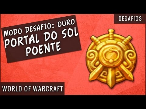 Modo Desafio Ouro - Portal do Sol Poente - World of Warcraft