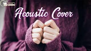 Acoustic Cover    Nhạc nước ngoài Acoustic cover hay nhất 2017
