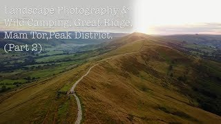Landscape Photography & Wild Camp, Great Ridge, Mam Tor, Peak District. (Part 2)