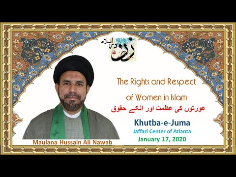 "Jumah Khutbah ""Rights and Respect of Women in Islam"" 01/17/2020 Maulana Syed Hussain Ali Nawab"