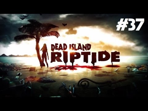 Dead Island: Riptide Playthrough - Holy Shit That Guy Mutated Into a Badass Zombie! (Part 37)