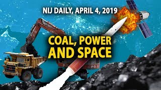 NIJ Daily, April 04, 2019 l India, the leading nation in coal, power and space technology