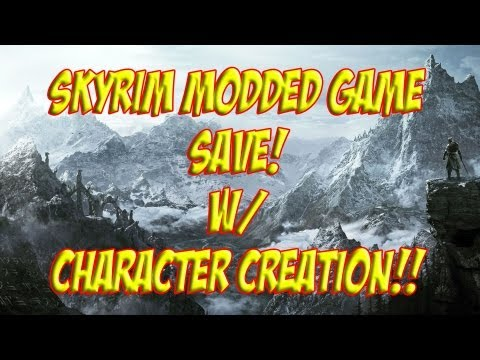 Skyrim Modded Gamesave w/ Character Creation