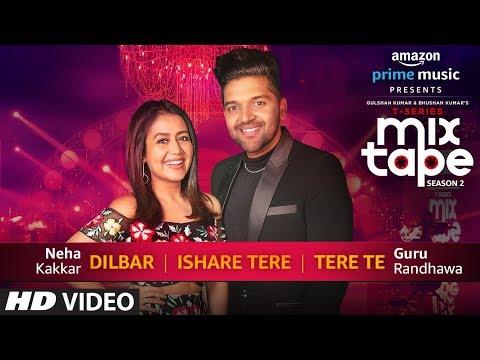 Download Lagu  Dilbar/Ishare Tere/Tere Te | Neha Kakkar Guru Randhawa | T-SERIES MIXTAPE SEASON 2 | Ep 2 Bhushan K Mp3 Free