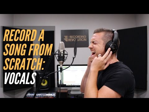 How To Record A Song From Scratch - Vocals - RecordingRevolution.com