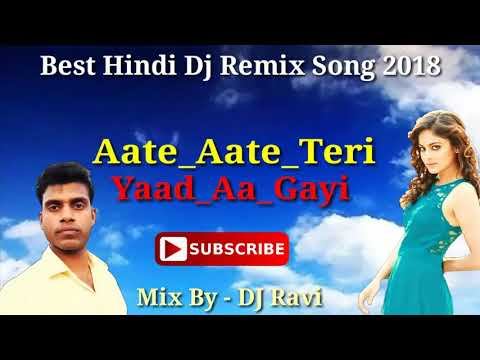 Aate_Aate_Teri_Yaad_Aa_Gayi_ !! Hindi Dj Remix song 2018 !!
