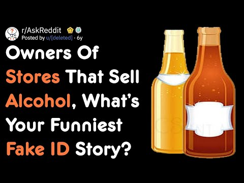 Owners Of Stores That Sell Alcohol, What's Your Funniest Fake ID Story? | AskReddit