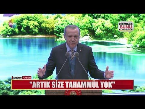 """Erdoğan: """"Artık size tahammül yok"""""""