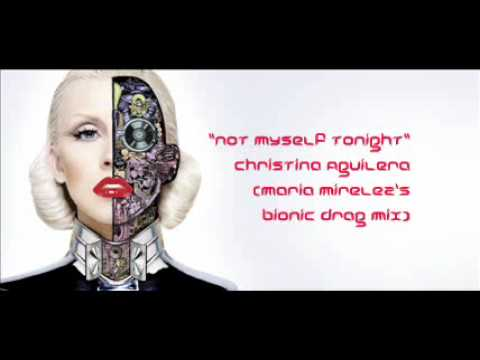 Not Myself Tonight - Christina Aguilera (Maria Mirelez's Bionic Drag Mix)
