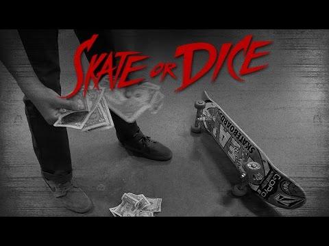 Skate Or Dice! - Sean Malto, Mikey Taylor, & Alex Midler