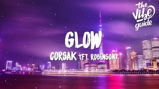 CORSAK - Glow (Lyrics) ft. Robinson