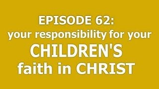 Carey green christian home and family viyoutube podcast 62 your responsibility for your childrens faith in christ christian h sciox Image collections
