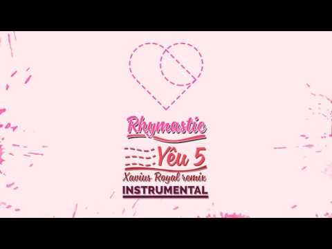 Rhymastic - Yêu 5 (Xavius Royal Remix) [Instrumental]
