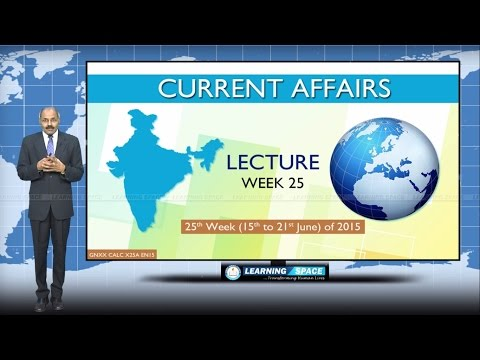 Current Affairs Lecture 25th Week ( 15th Jun to 21th Jun ) of 2015