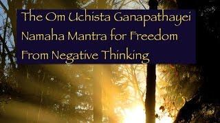How to Chant The Ganesha Mantra to Destroy Negative Thinking, Om Uchista Ganapathayei Namaha