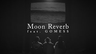 Moon Reverb feat.GOMESS [MUSIC VIDEO]画像