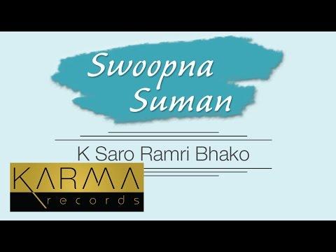 Swoopna Suman - K Saro Ramri Bhako