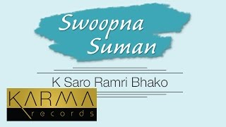 K Saro Ramri Bhako  - Swoopna Suman【Official Audio】| Karma Originals