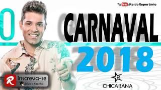 Chicabana Carnaval 2018 - Só Músicas Novas