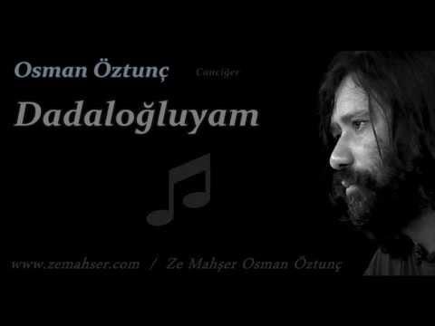 Osman Öztunç – Dadaloğluyam  dinle