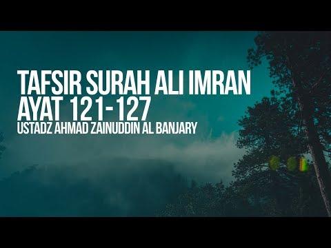 Tafsir Surah Ali Imran Ayat 121-127- Ustadz Ahmad Zainuddin Al Banjary