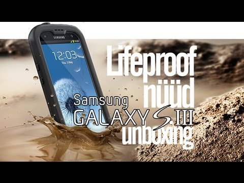 Lifeproof NUUD Case for the Samsung Galaxy S3 Unboxing & Demo