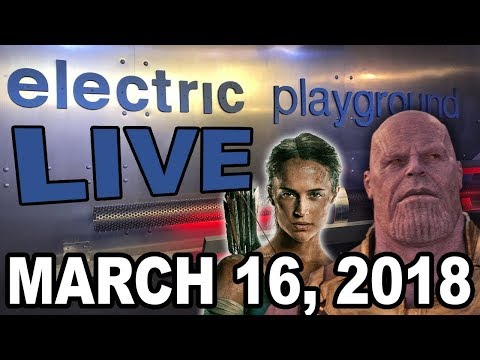 Electric Playground Live! - Big Summer Movies & Tomb Raider Review- March 16, 2018