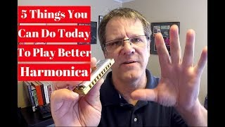 5 Things You Can Do Today To Play Better Harmonica