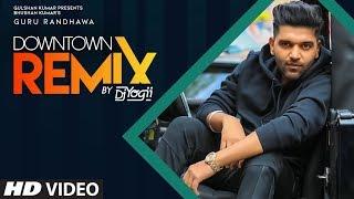 Guru Randhawa: Downtown - Remix (Official Video)  Vee | DJ Yogii | Latest Punjabi Songs