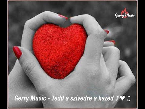 Gerry Music - Tedd a szívedre a kezed