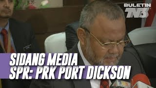 LANGSUNG: Sidang Media SPR: PRK Port Dickson | Khamis, 20 September 2018